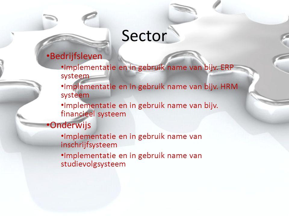 Sector • Bedrijfsleven • Implementatie en in gebruik name van bijv. ERP systeem • Implementatie en in gebruik name van bijv. HRM systeem • Implementat