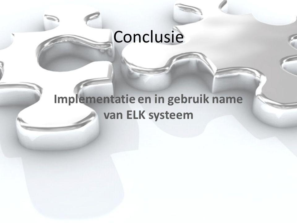 Conclusie Implementatie en in gebruik name van ELK systeem