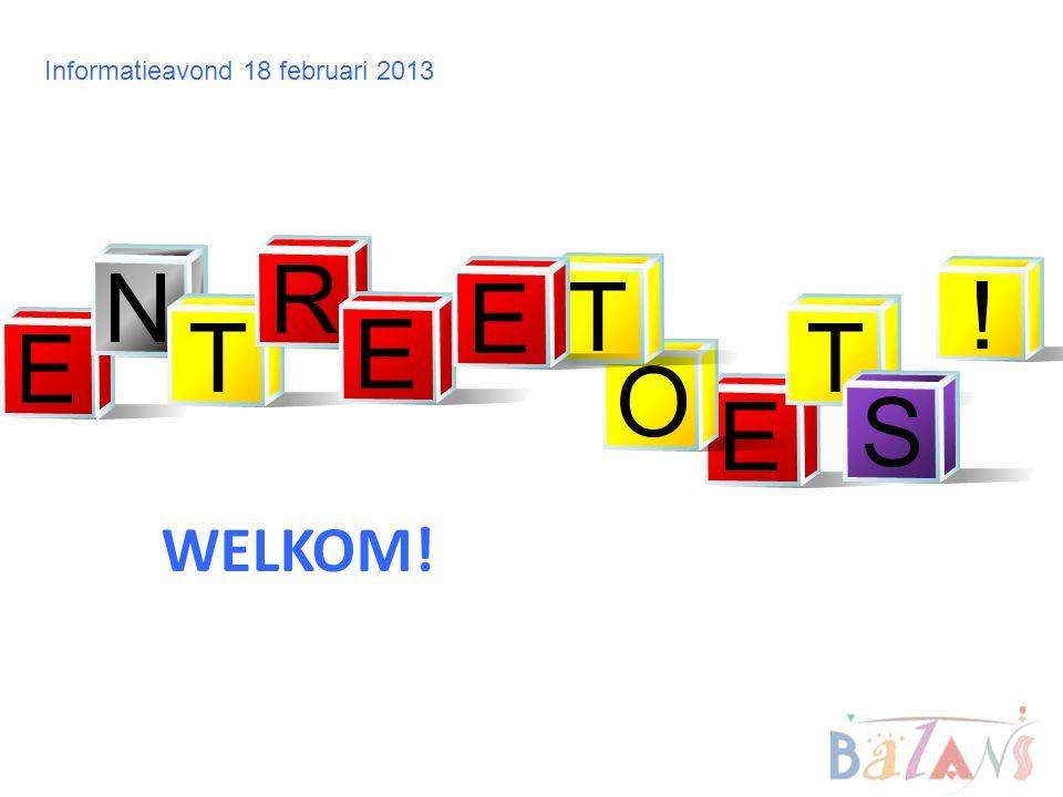 WELKOM! Informatieavond 18 februari 2013