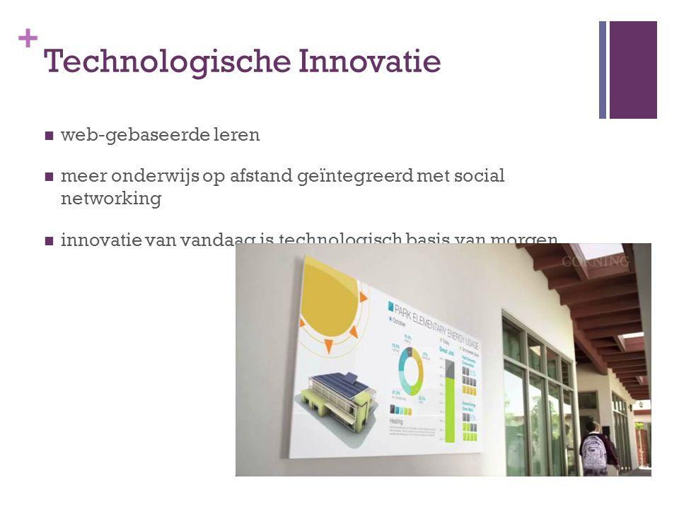 + Technologische Innovatie  web-gebaseerde leren  meer onderwijs op afstand geïntegreerd met social networking  innovatie van vandaag is technologi