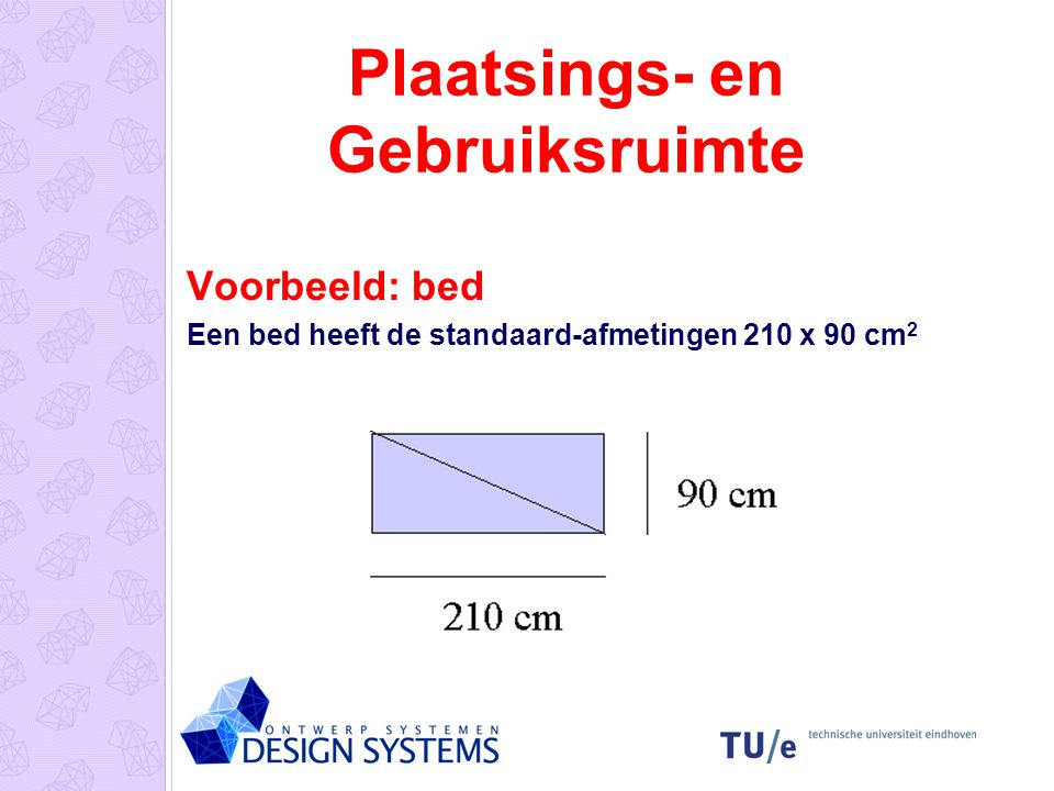 Plaatsings- en Gebruiksruimte Voorbeeld: bed Een bed heeft de standaard-afmetingen 210 x 90 cm 2