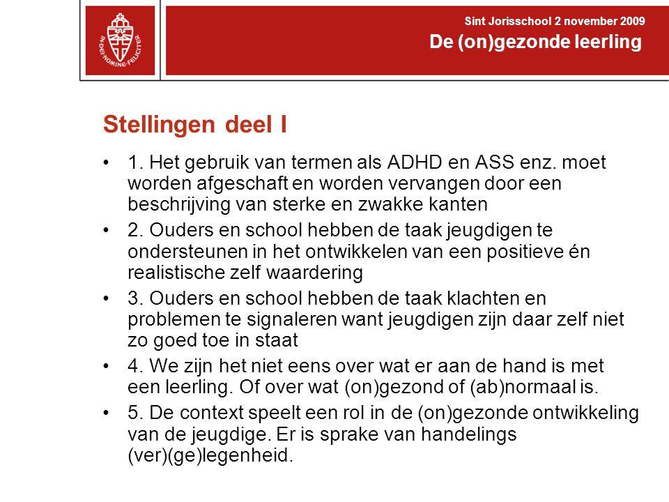 Stellingen deel I •1. Het gebruik van termen als ADHD en ASS enz. moet worden afgeschaft en worden vervangen door een beschrijving van sterke en zwakk