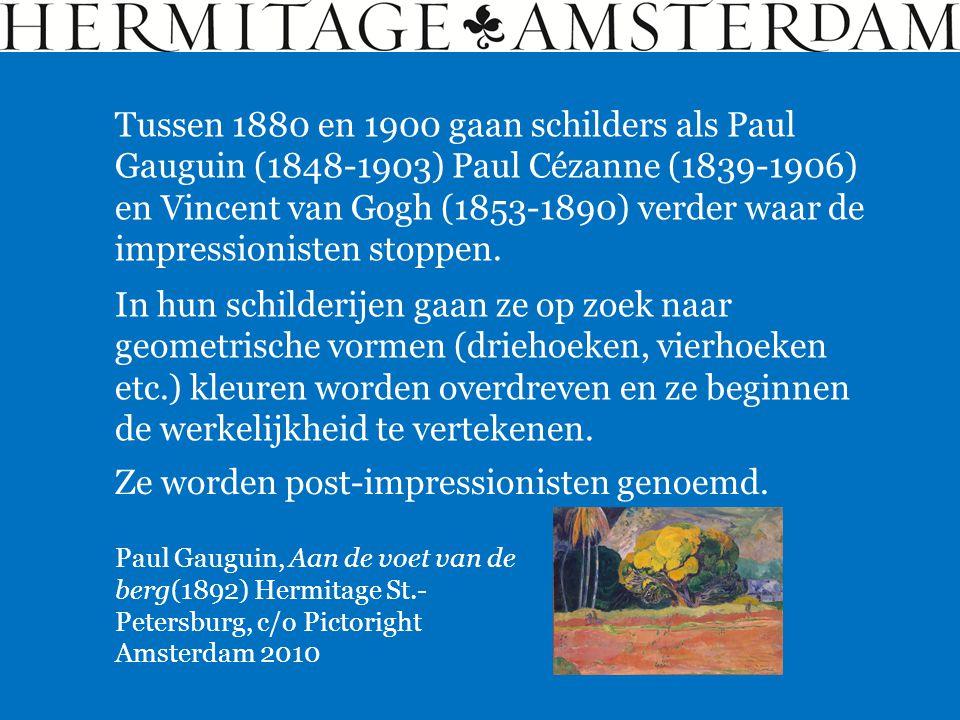 Paul Gauguin, Aan de voet van de berg(1892) Hermitage St.- Petersburg, c/o Pictoright Amsterdam 2010 Tussen 1880 en 1900 gaan schilders als Paul Gauguin (1848-1903) Paul Cézanne (1839-1906) en Vincent van Gogh (1853-1890) verder waar de impressionisten stoppen.