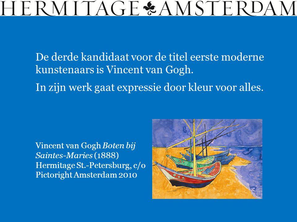 Vincent van Gogh Boten bij Saintes-Maries (1888) Hermitage St.-Petersburg, c/o Pictoright Amsterdam 2010 De derde kandidaat voor de titel eerste moderne kunstenaars is Vincent van Gogh.