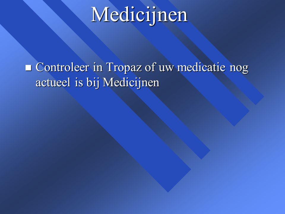 Medicijnen n Controleer in Tropaz of uw medicatie nog actueel is bij Medicijnen