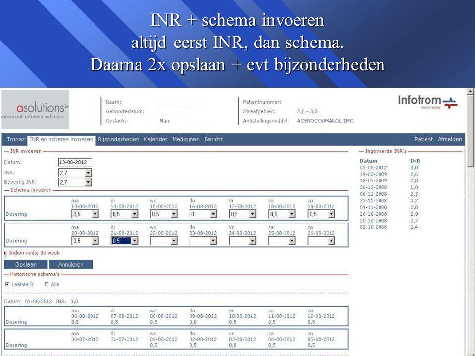 INR + schema invoeren altijd eerst INR, dan schema. Daarna 2x opslaan + evt bijzonderheden