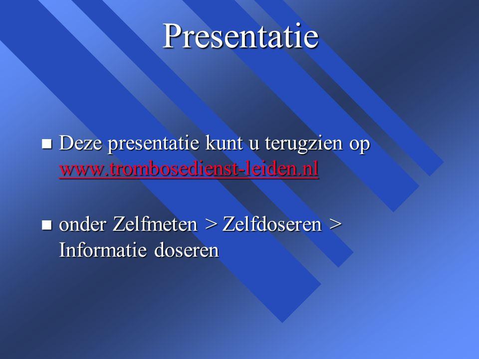 Presentatie n Deze presentatie kunt u terugzien op www.trombosedienst-leiden.nl www.trombosedienst-leiden.nl n onder Zelfmeten > Zelfdoseren > Informa