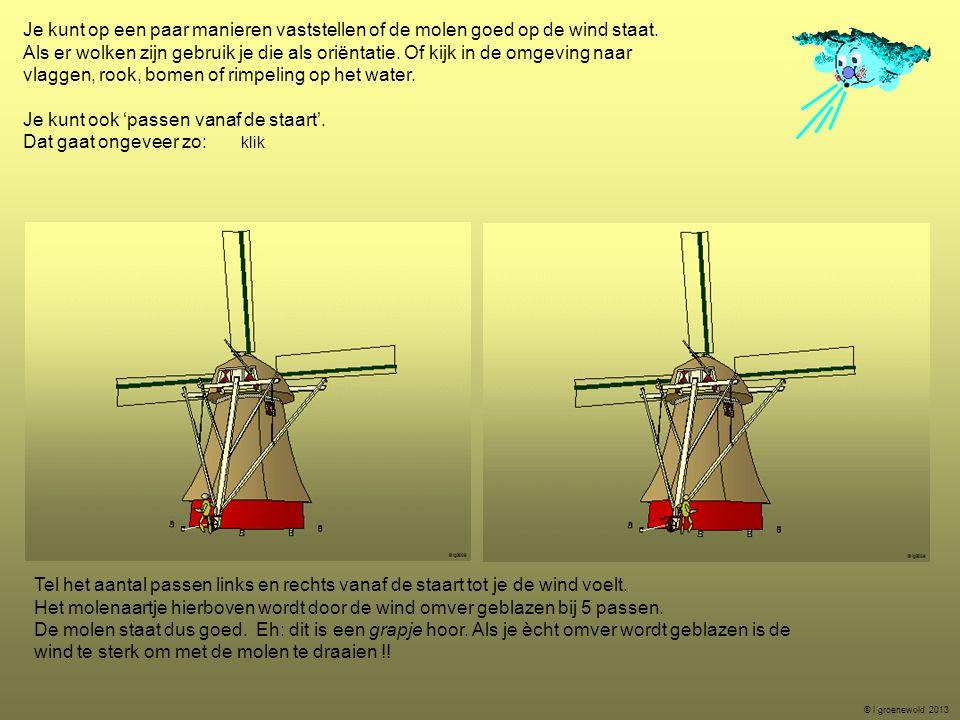 Je kunt op een paar manieren vaststellen of de molen goed op de wind staat. Als er wolken zijn gebruik je die als oriëntatie. Of kijk in de omgeving n