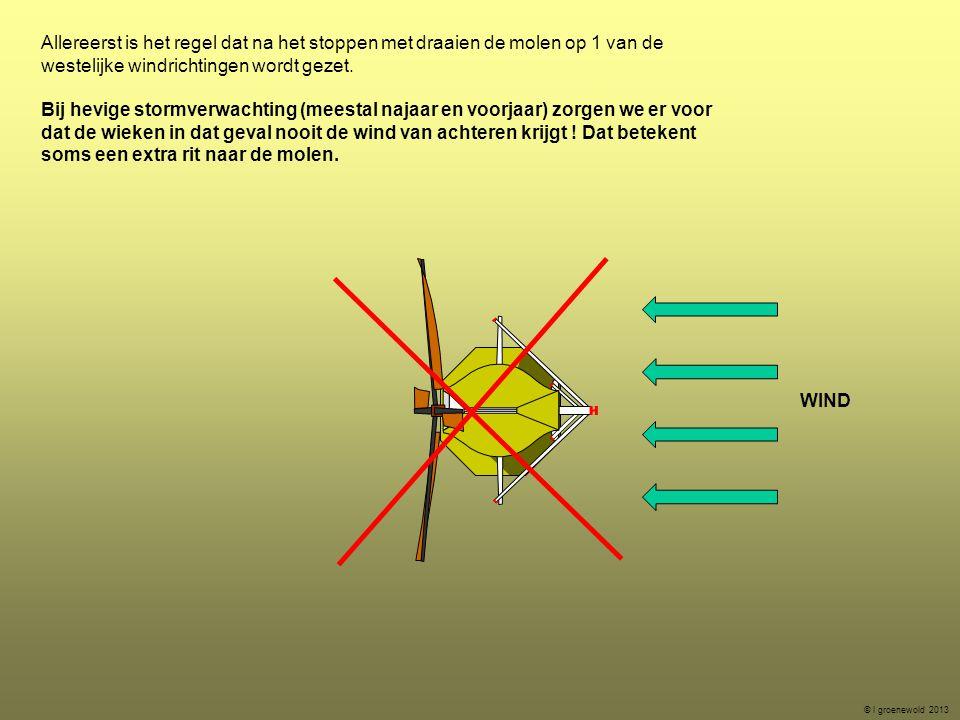 Allereerst is het regel dat na het stoppen met draaien de molen op 1 van de westelijke windrichtingen wordt gezet. Bij hevige stormverwachting (meesta