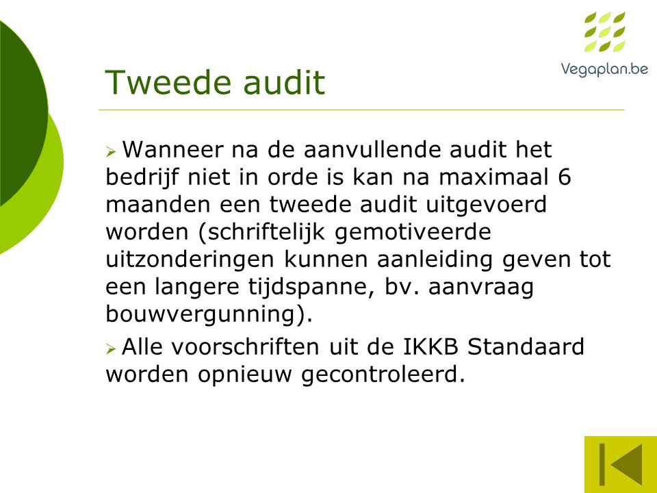 Tweede audit  Wanneer na de aanvullende audit het bedrijf niet in orde is kan na maximaal 6 maanden een tweede audit uitgevoerd worden (schriftelijk