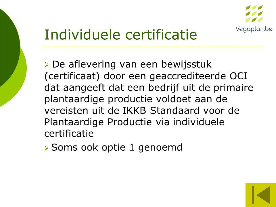 Individuele certificatie  De aflevering van een bewijsstuk (certificaat) door een geaccrediteerde OCI dat aangeeft dat een bedrijf uit de primaire pl