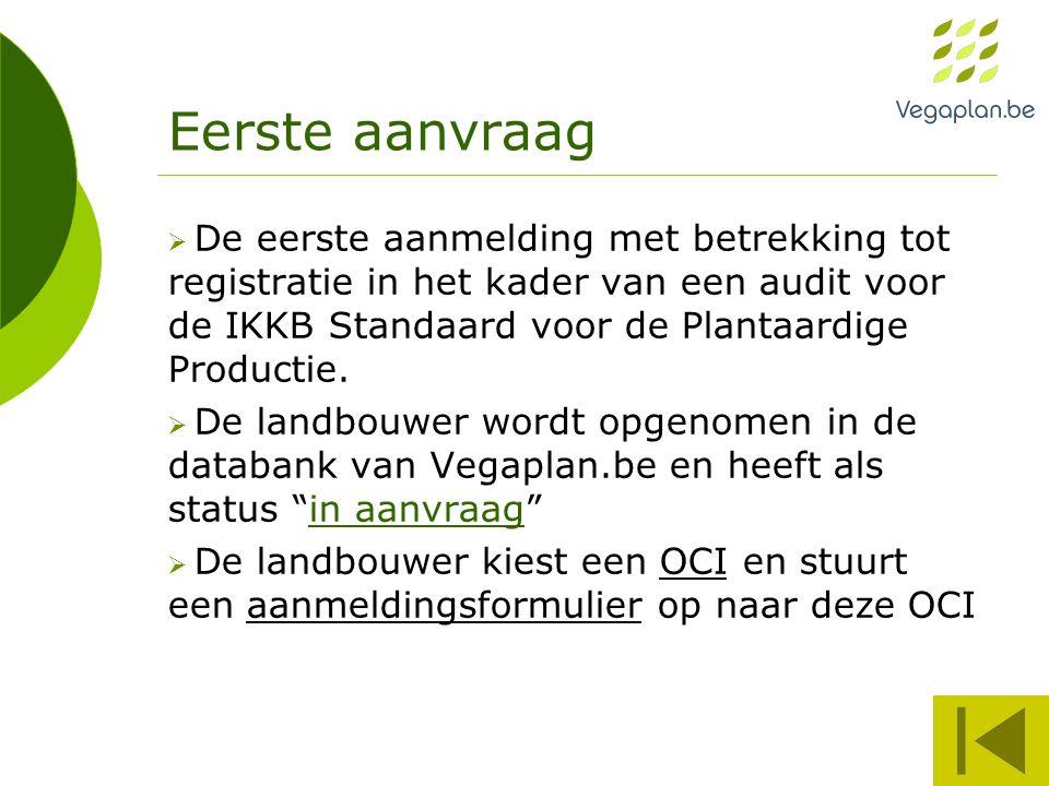 Eerste aanvraag  De eerste aanmelding met betrekking tot registratie in het kader van een audit voor de IKKB Standaard voor de Plantaardige Productie