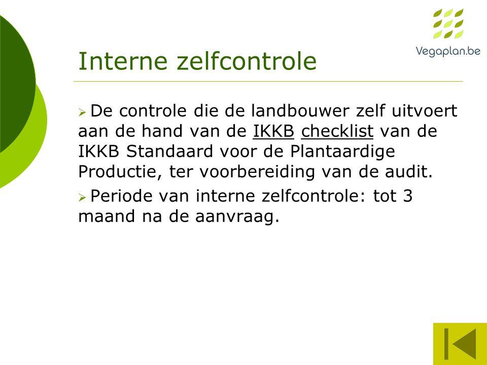 Interne zelfcontrole  De controle die de landbouwer zelf uitvoert aan de hand van de IKKB checklist van de IKKB Standaard voor de Plantaardige Produc
