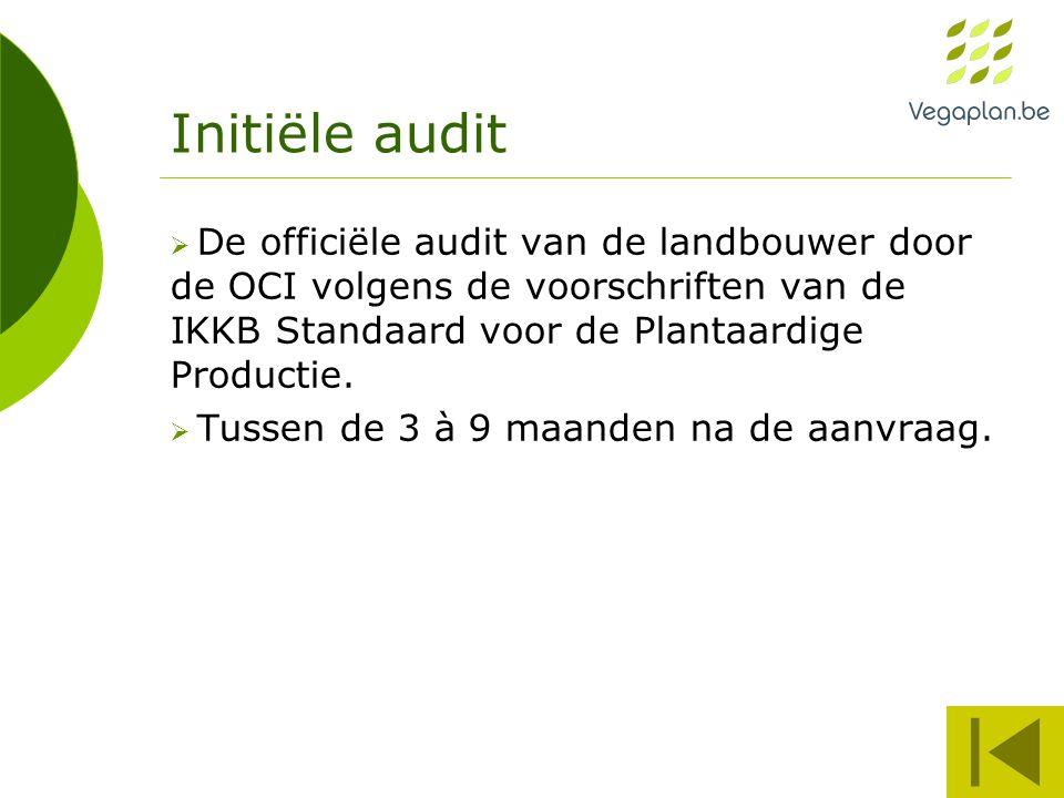 Initiële audit  De officiële audit van de landbouwer door de OCI volgens de voorschriften van de IKKB Standaard voor de Plantaardige Productie.  Tus