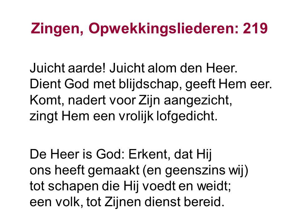 Zingen, Opwekkingsliederen: 219 Gaat tot Zijn poorten in met lof, met lofzang in Zijn heilig hof.