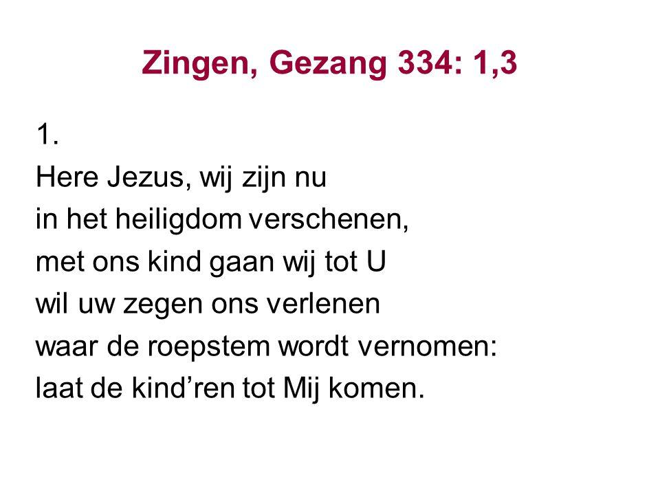 Zingen, Gezang 334: 1,3 3.Niemand die ons helpen kan, niemand kan ons kind beschermen.