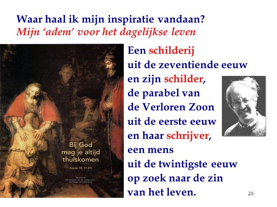 20 Waar haal ik mijn inspiratie vandaan? Mijn 'adem' voor het dagelijkse leven Een schilderij uit de zeventiende eeuw en zijn schilder, de parabel van