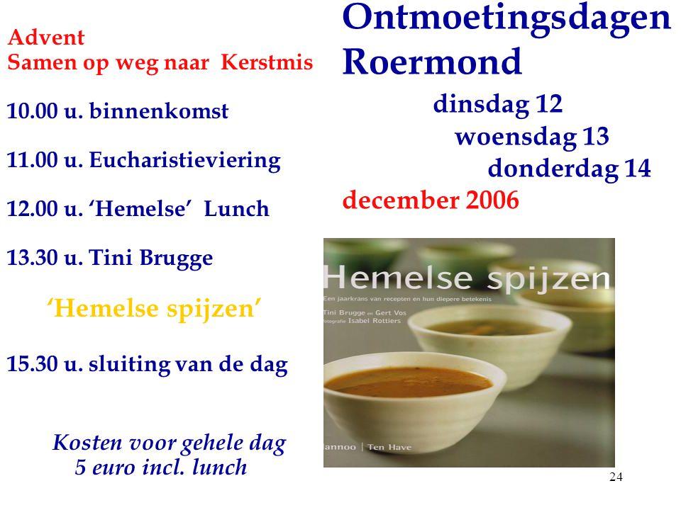 24 Ontmoetingsdagen Roermond dinsdag 12 woensdag 13 donderdag 14 december 2006 Advent Samen op weg naar Kerstmis 10.00 u. binnenkomst 11.00 u. Euchari
