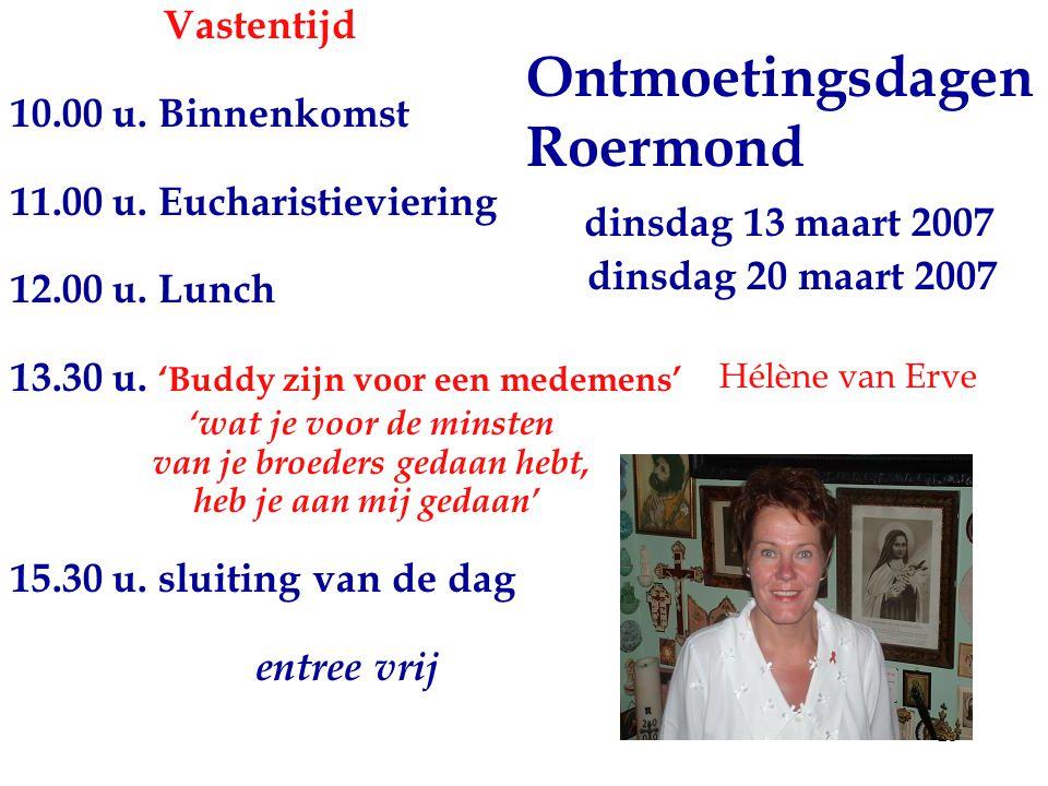 25 Ontmoetingsdagen Roermond dinsdag 13 maart 2007 dinsdag 20 maart 2007 Hélène van Erve Vastentijd 10.00 u. Binnenkomst 11.00 u. Eucharistieviering 1
