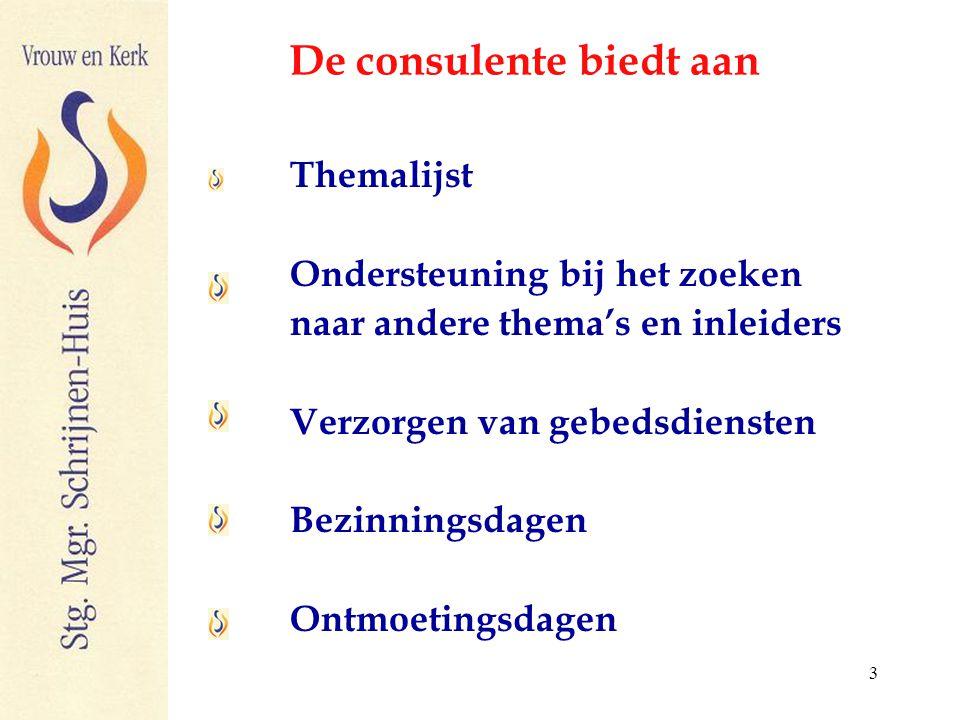 3 De consulente biedt aan Themalijst Ondersteuning bij het zoeken naar andere thema's en inleiders Verzorgen van gebedsdiensten Bezinningsdagen Ontmoetingsdagen