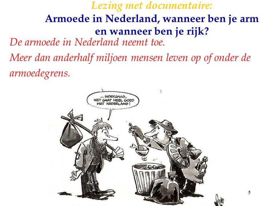 5 Lezing met documentaire: Armoede in Nederland, wanneer ben je arm en wanneer ben je rijk? De armoede in Nederland neemt toe. Meer dan anderhalf milj