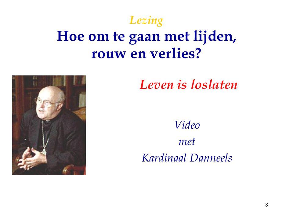 8 Lezing Hoe om te gaan met lijden, rouw en verlies? Video met Kardinaal Danneels Leven is loslaten