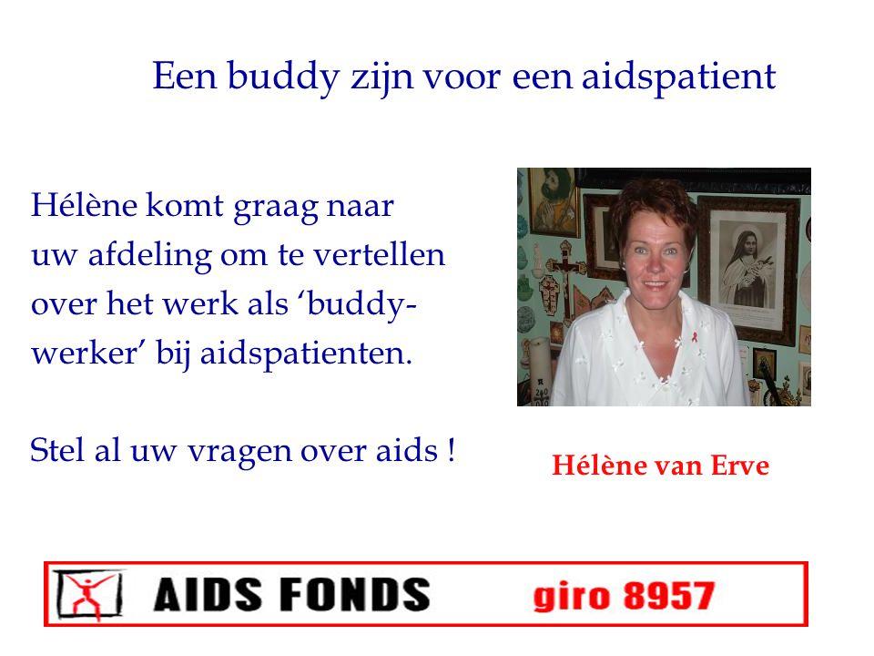9 Een buddy zijn voor een aidspatient Hélène komt graag naar uw afdeling om te vertellen over het werk als 'buddy- werker' bij aidspatienten. Stel al
