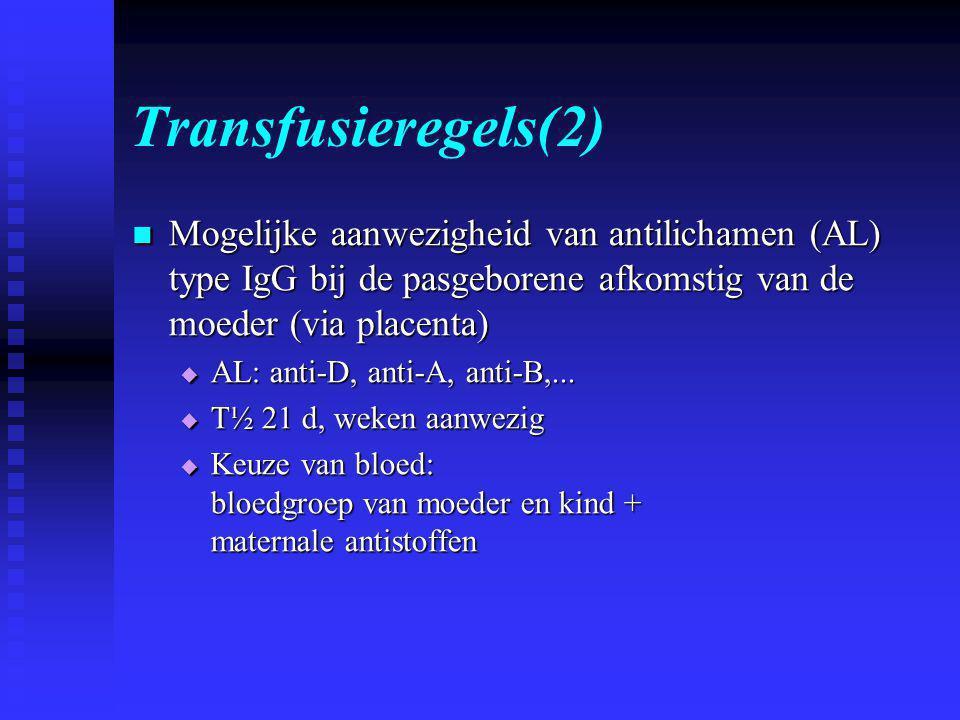 Transfusieregels(2)  Mogelijke aanwezigheid van antilichamen (AL) type IgG bij de pasgeborene afkomstig van de moeder (via placenta)  AL: anti-D, anti-A, anti-B,...