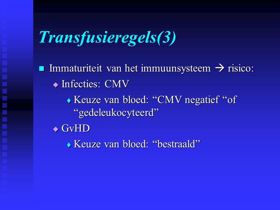 Transfusieregels(3)  Immaturiteit van het immuunsysteem  risico:  Infecties: CMV  Keuze van bloed: CMV negatief of gedeleukocyteerd  GvHD  Keuze van bloed: bestraald