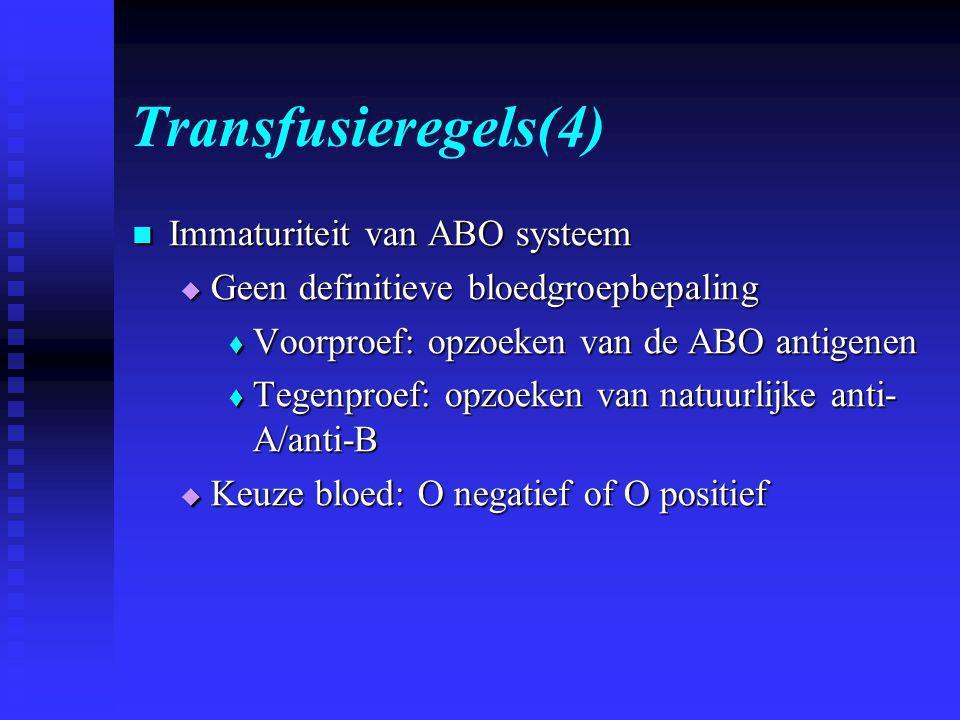 Transfusieregels(4)  Immaturiteit van ABO systeem  Geen definitieve bloedgroepbepaling  Voorproef: opzoeken van de ABO antigenen  Tegenproef: opzoeken van natuurlijke anti- A/anti-B  Keuze bloed: O negatief of O positief