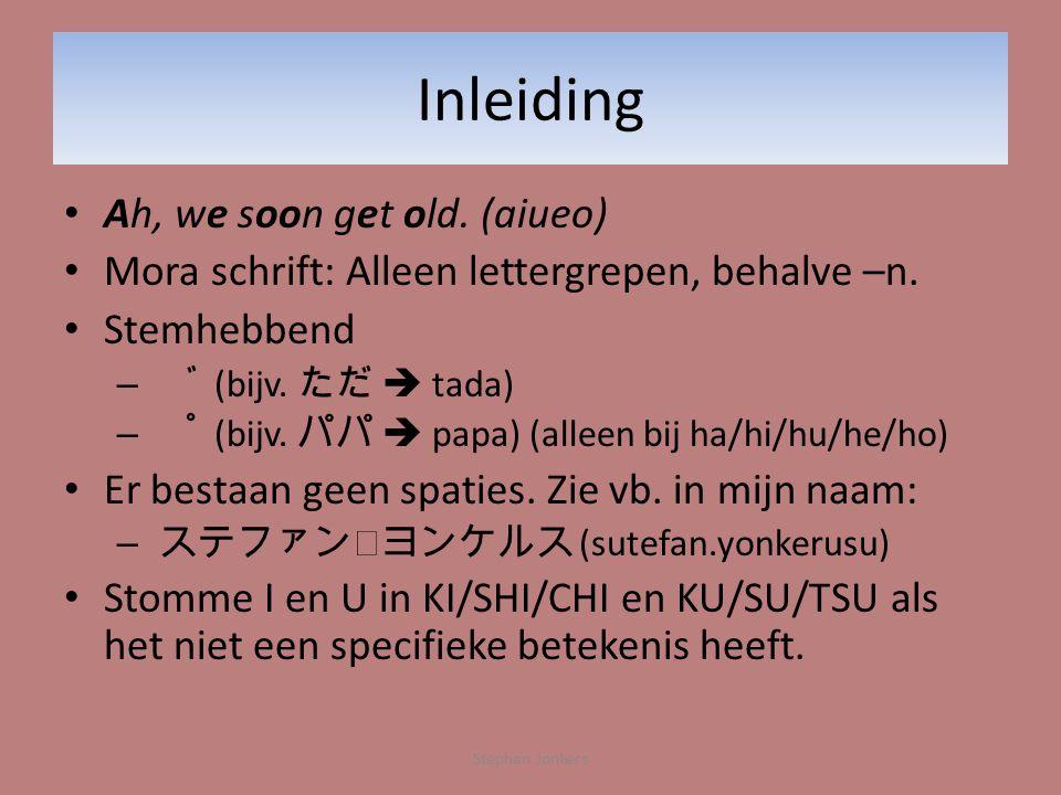 Inleiding • Ah, we soon get old. (aiueo) • Mora schrift: Alleen lettergrepen, behalve –n.