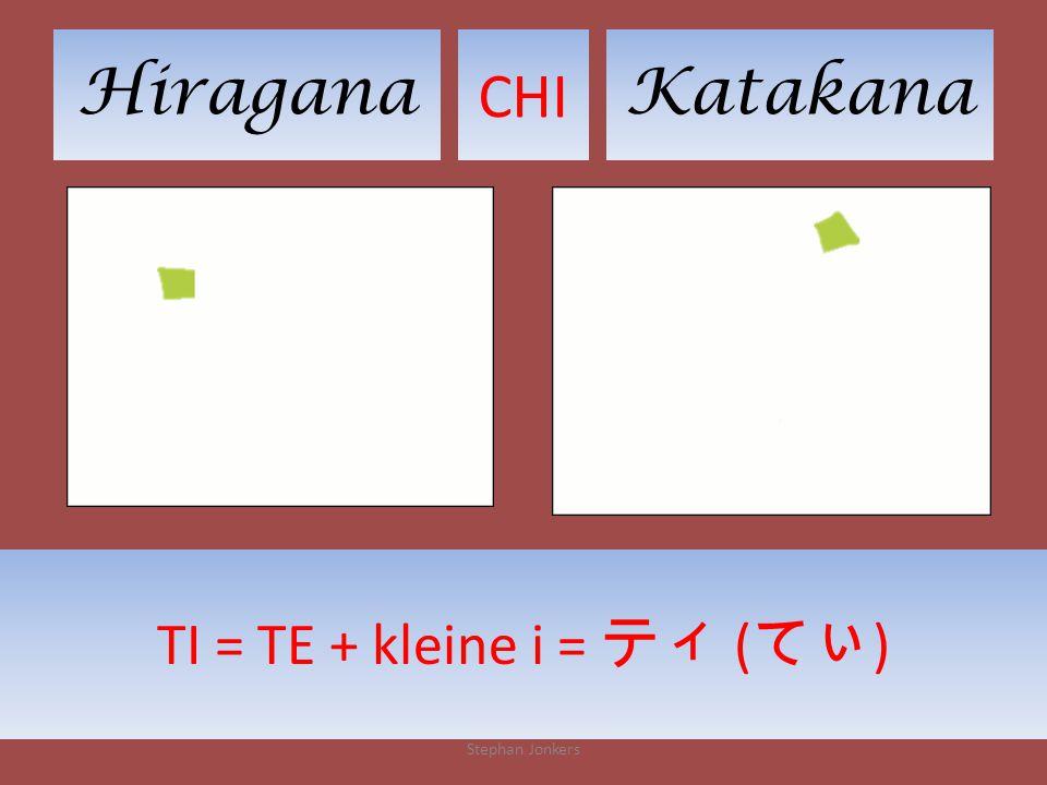 HiraganaKatakana CHI Stephan Jonkers TI = TE + kleine i = ティ ( てぃ )