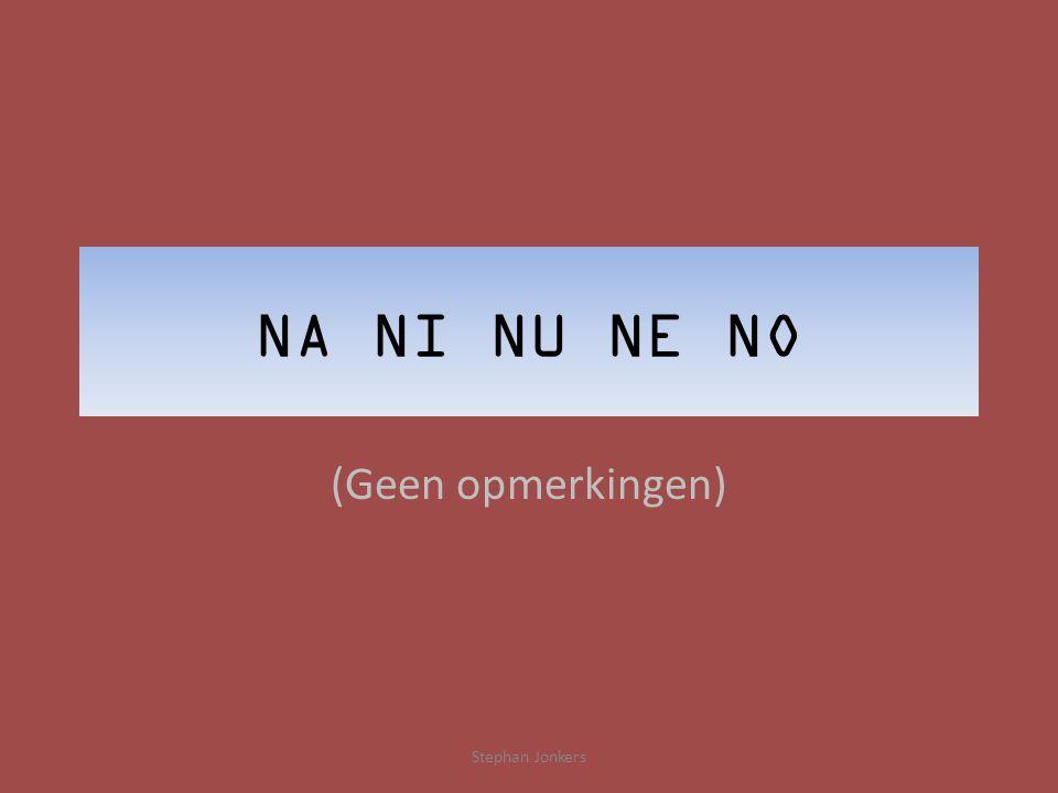 NA NI NU NE NO (Geen opmerkingen) Stephan Jonkers