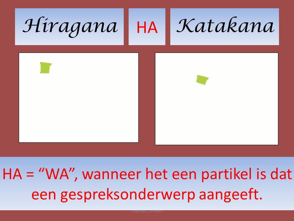 HiraganaKatakana HA Stephan Jonkers HA = WA , wanneer het een partikel is dat een gespreksonderwerp aangeeft.