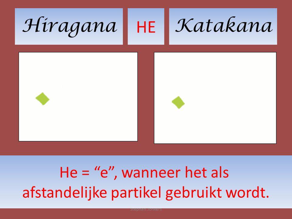 HiraganaKatakana HE Stephan Jonkers He = e , wanneer het als afstandelijke partikel gebruikt wordt.