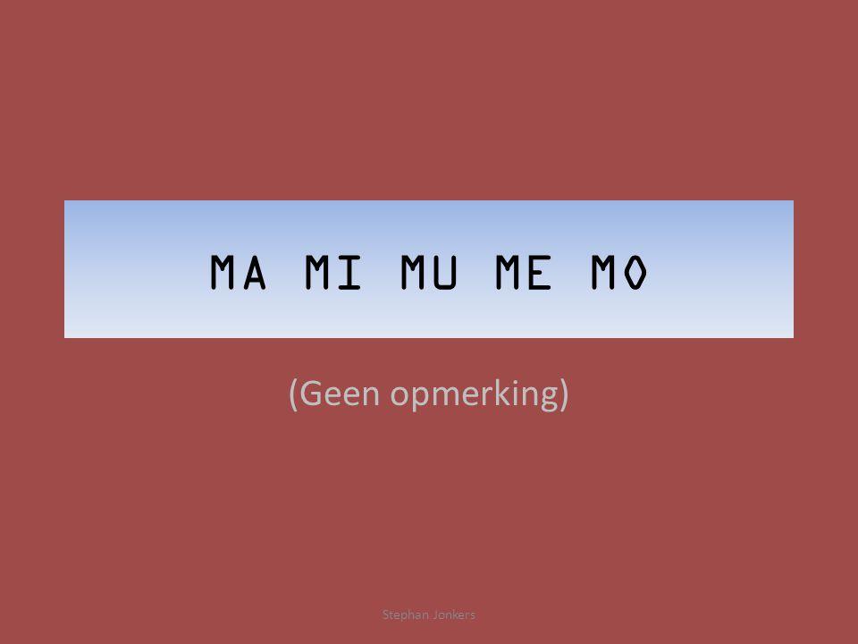 MA MI MU ME MO (Geen opmerking) Stephan Jonkers