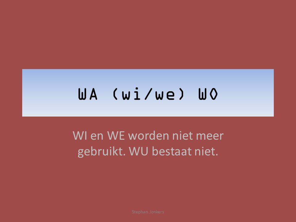 WA (wi/we) WO WI en WE worden niet meer gebruikt. WU bestaat niet. Stephan Jonkers