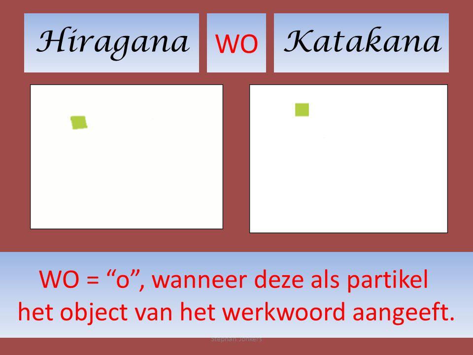 HiraganaKatakana WO Stephan Jonkers WO = o , wanneer deze als partikel het object van het werkwoord aangeeft.