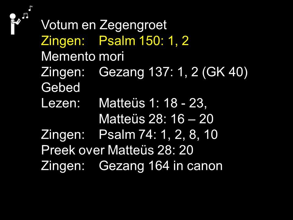Tekst: Matteüs 28: 20 Zingen: Gezang 164 in canon 1.