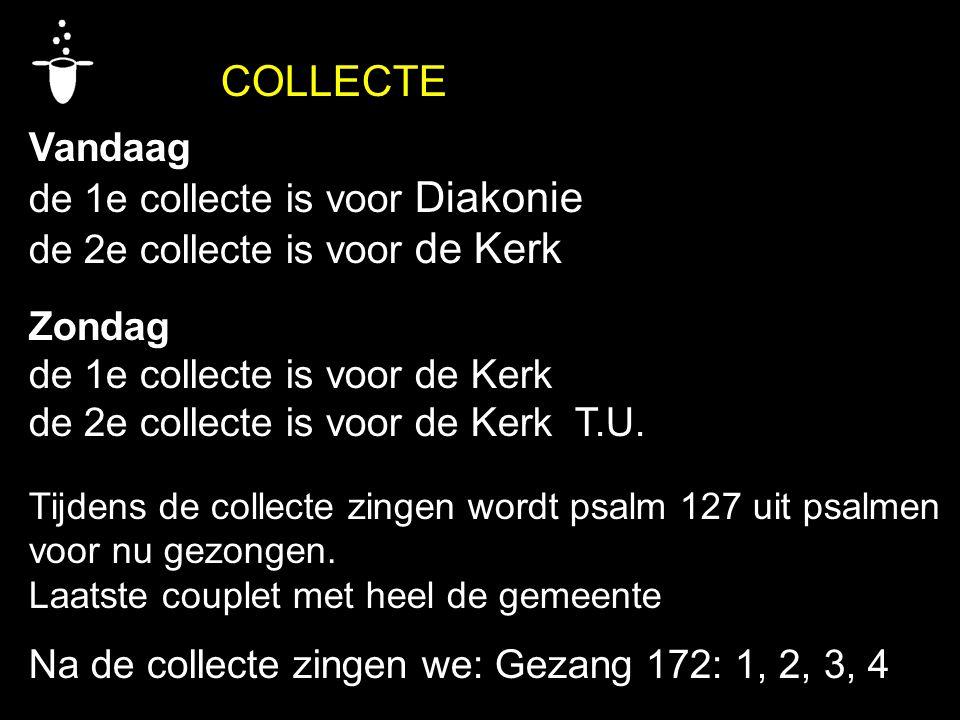 COLLECTE Vandaag de 1e collecte is voor Diakonie de 2e collecte is voor de Kerk Zondag de 1e collecte is voor de Kerk de 2e collecte is voor de Kerk T