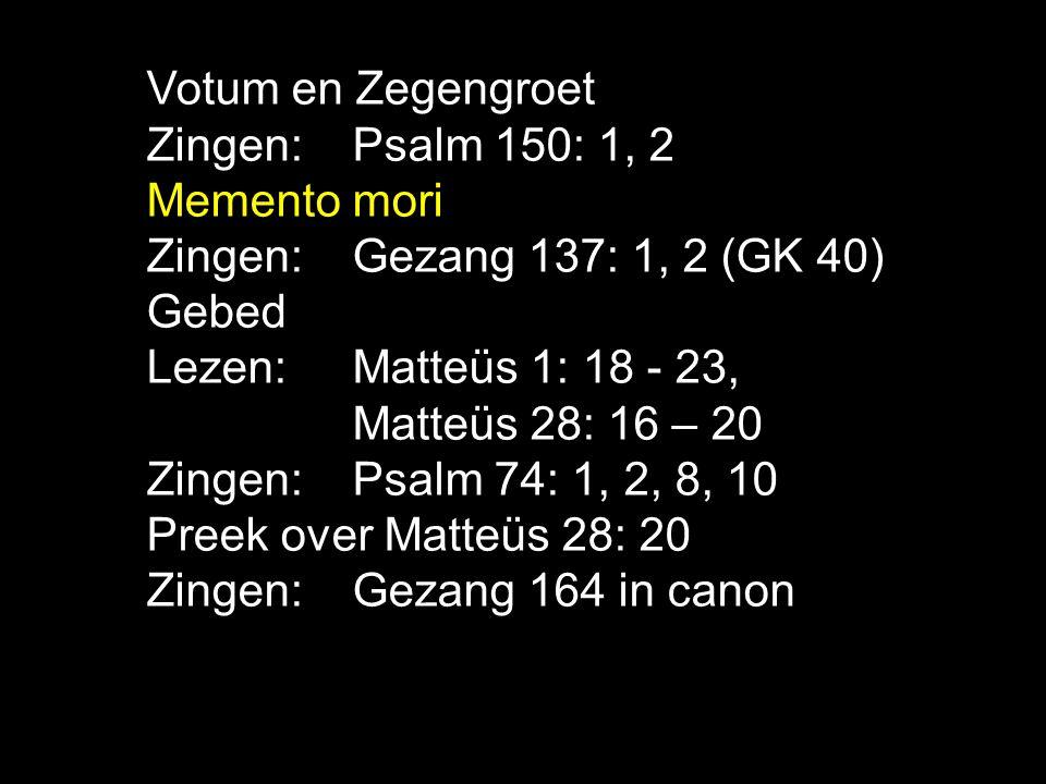 Tekst: Matteüs 28: 20 Zingen: Gezang 164 in canon Ik blijf bij je …..