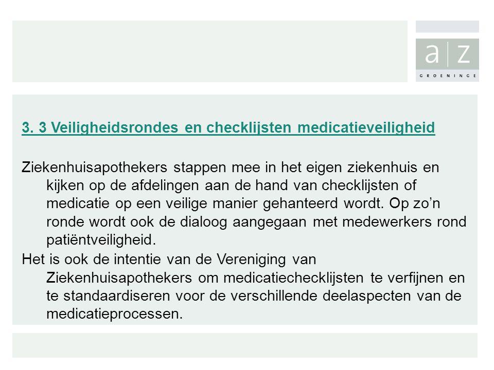 3. 3 Veiligheidsrondes en checklijsten medicatieveiligheid Ziekenhuisapothekers stappen mee in het eigen ziekenhuis en kijken op de afdelingen aan de