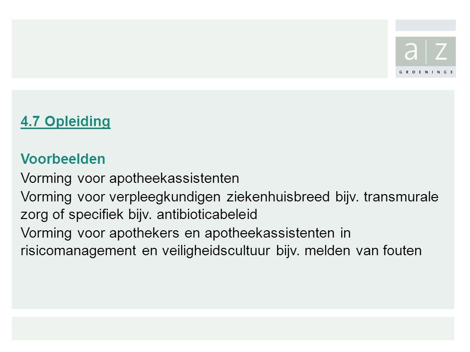 4.7 Opleiding Voorbeelden Vorming voor apotheekassistenten Vorming voor verpleegkundigen ziekenhuisbreed bijv. transmurale zorg of specifiek bijv. ant