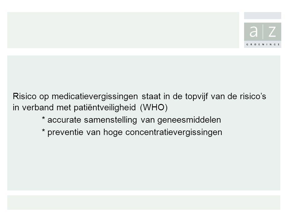 Risico op medicatievergissingen staat in de topvijf van de risico's in verband met patiëntveiligheid (WHO) * accurate samenstelling van geneesmiddelen