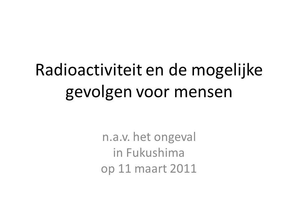 Radioactiviteit en de mogelijke gevolgen voor mensen n.a.v.