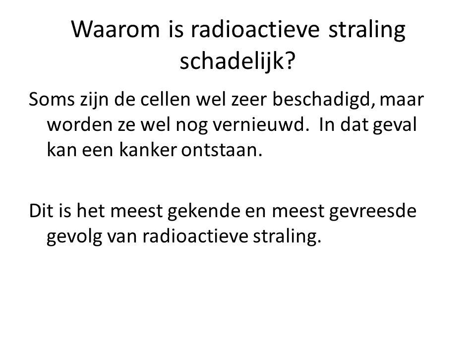 Waarom is radioactieve straling schadelijk.