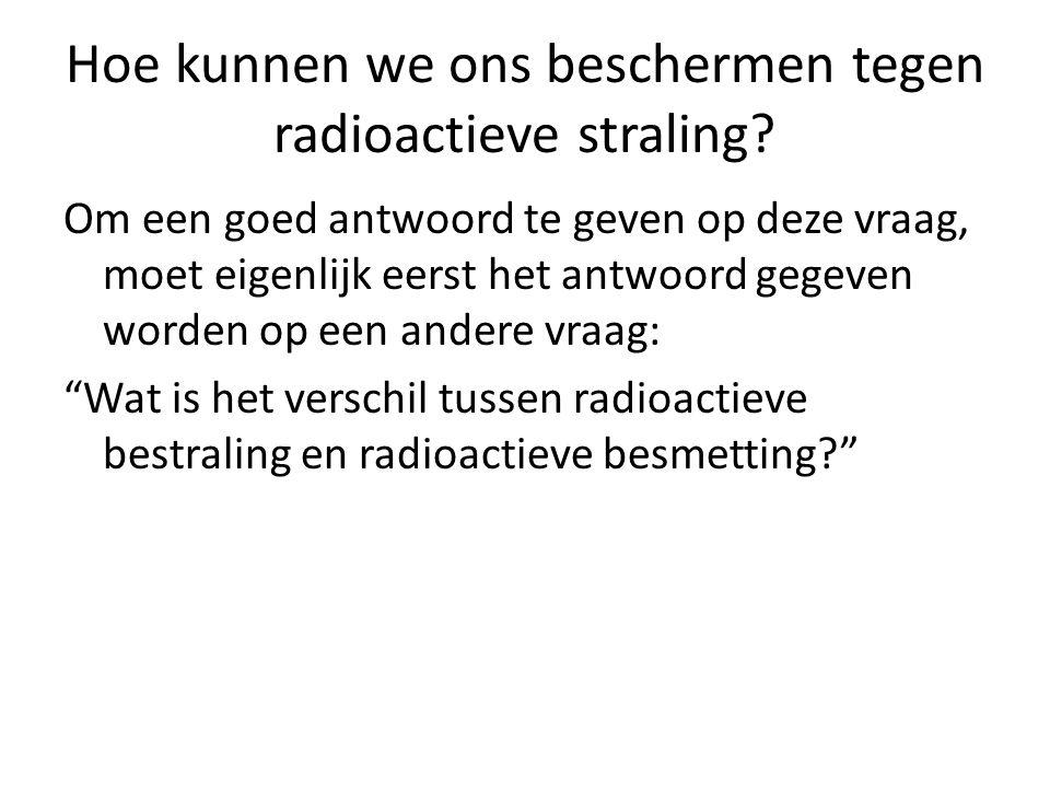 Hoe kunnen we ons beschermen tegen radioactieve straling.