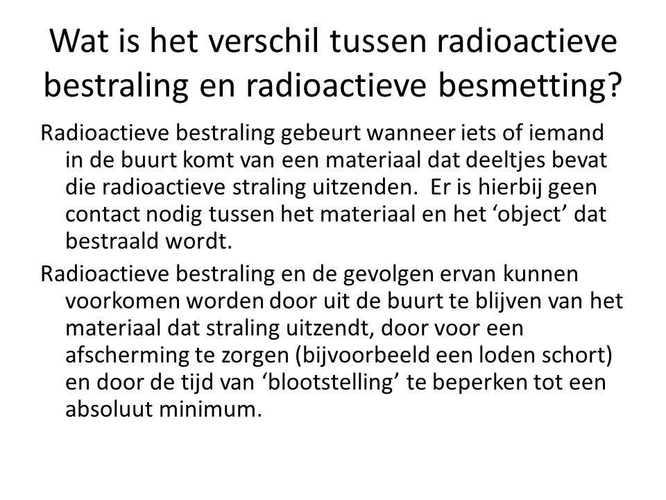 Wat is het verschil tussen radioactieve bestraling en radioactieve besmetting.