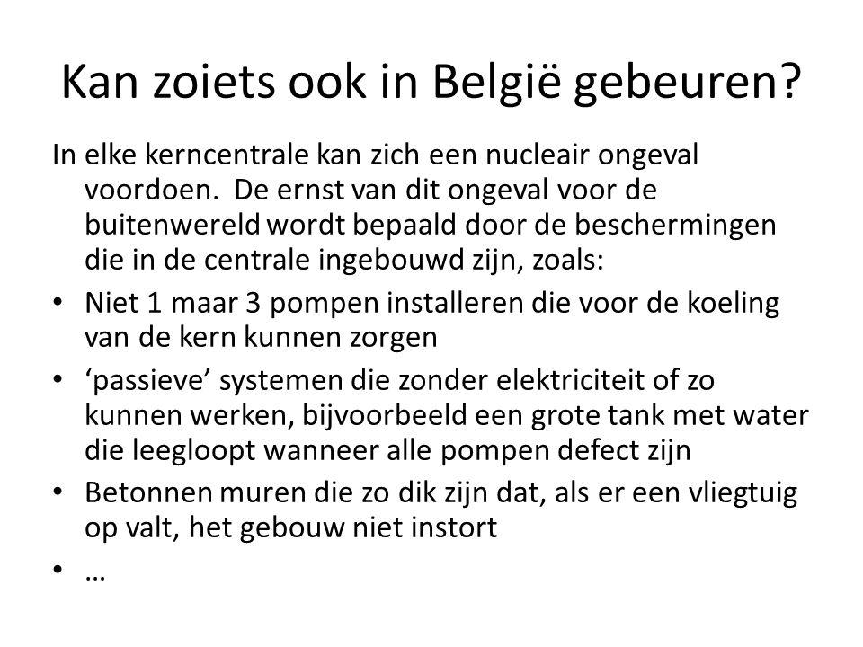 Kan zoiets ook in België gebeuren.In elke kerncentrale kan zich een nucleair ongeval voordoen.