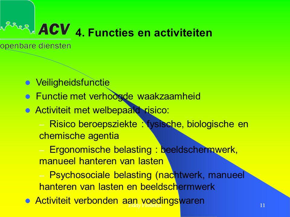 Eddy Frederix11  Veiligheidsfunctie  Functie met verhoogde waakzaamheid  Activiteit met welbepaald risico: – Risico beroepsziekte : fysische, biolo